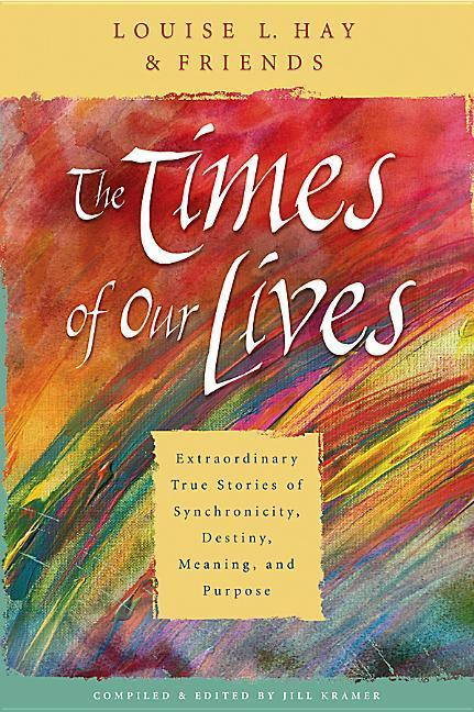 The Times of Our Lives: Extraordinary True Stories of Synchronicity, Destiny, Meaning, and Purpose als Taschenbuch