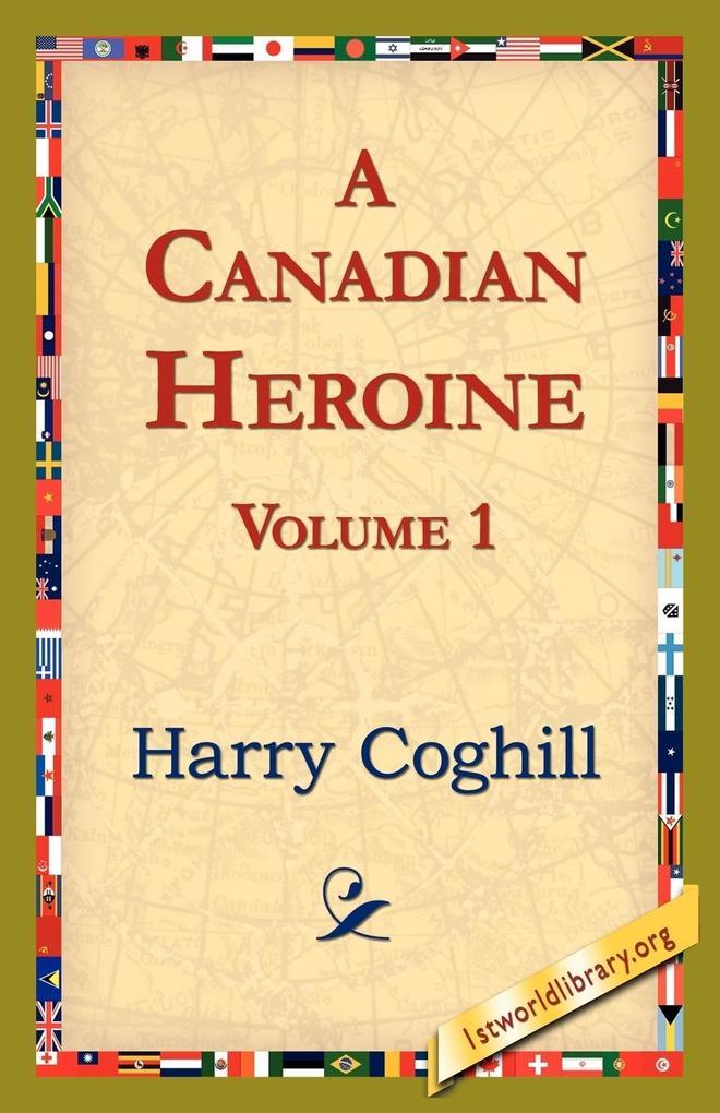 A Canadian Heroine, Volume 1 als Taschenbuch