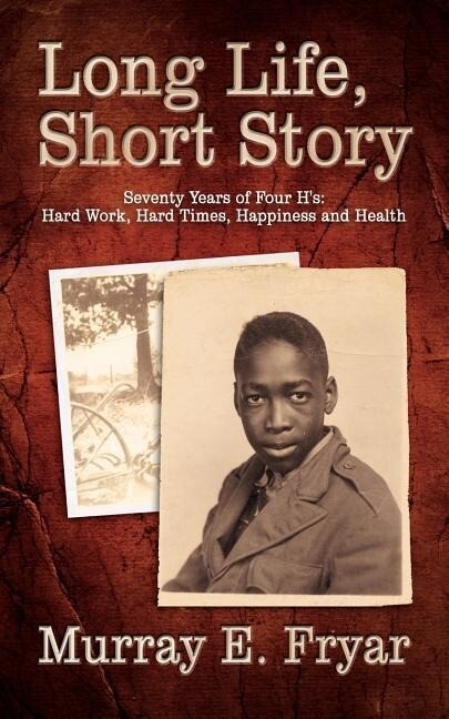 Long Life, Short Story: Seventy Years of Four H's: Hard Work, Hard Times, Happiness and Health als Taschenbuch