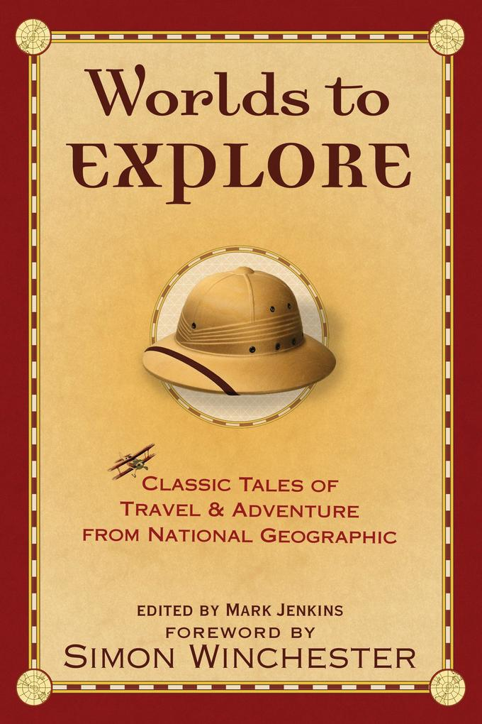 Worlds to Explore: Classic Tales of Travel and Adventure from National Geographic als Taschenbuch