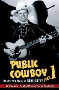 Public Cowboy No. 1: The Life and Times of Gene Autry als Buch (gebunden)