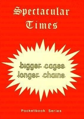 Spectacular Times: Bigger Cages Longer Chains als Taschenbuch