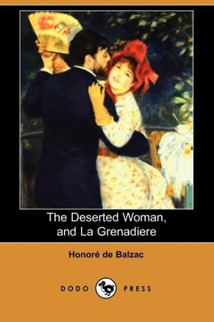 The Deserted Woman, and La Grenadiere (Dodo Press) als Taschenbuch
