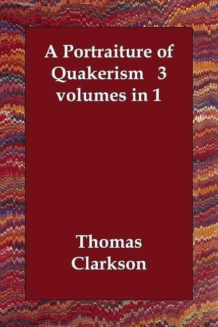 A Portraiture of Quakerism  3 volumes in 1 als Taschenbuch