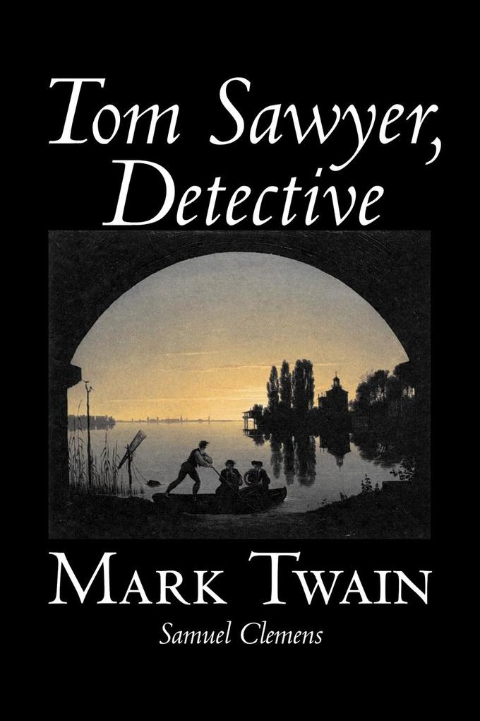 Tom Sawyer, Detective by Mark Twain, Fiction, Classics als Taschenbuch