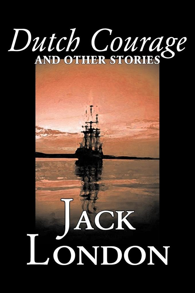Dutch Courage and Other Stories by Jack London, Fiction, Action & Adventure als Taschenbuch
