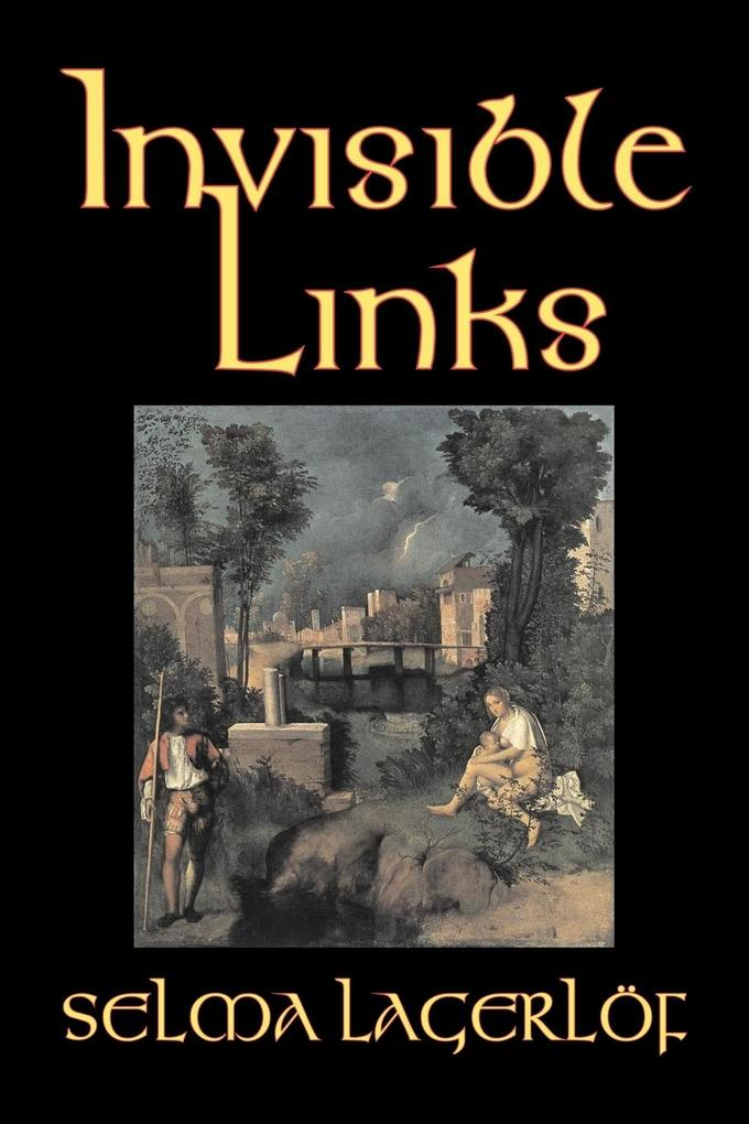 Invisible Links by Selma Lagerlof, Fiction, Action & Adventure, Fairy Tales, Folk Tales, Legends & Mythology als Taschenbuch