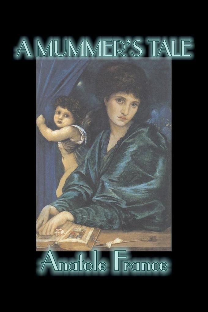 A Mummer's Tale by Anatole France, Fiction, Classics, Literary als Taschenbuch