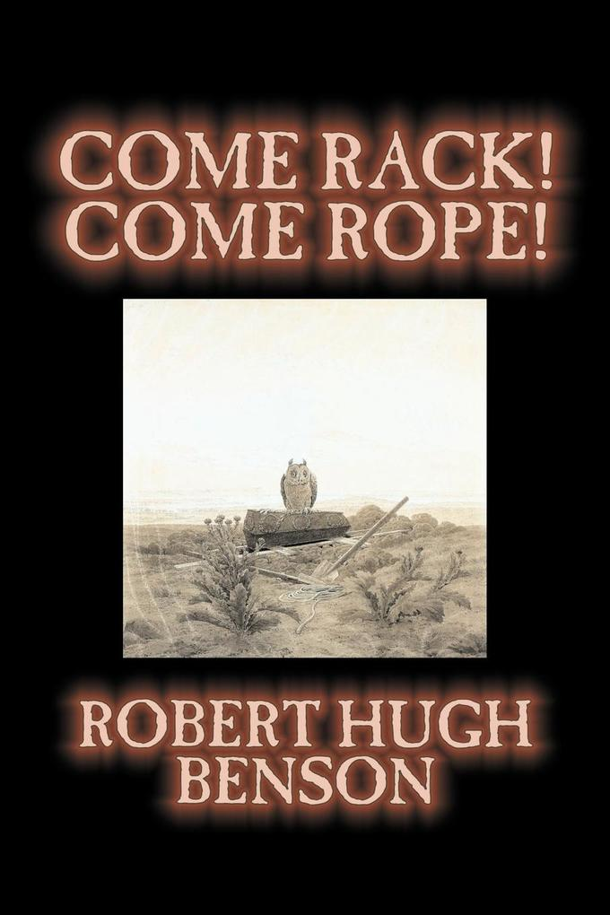 Come Rack! Come Rope! by Robert Hugh Benson, Fiction, Literary, Classics, Science Fiction als Taschenbuch