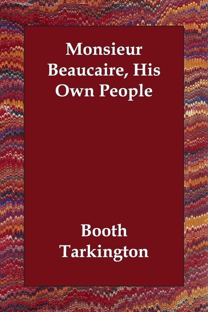 Monsieur Beaucaire, His Own People als Taschenbuch