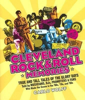 Cleveland Rock and Roll Memories: True and Tall Tales of the Glory Days, Told by Musicians, Djs, Promoters, and Fans Who Made the Scene in the '60s, ' als Taschenbuch