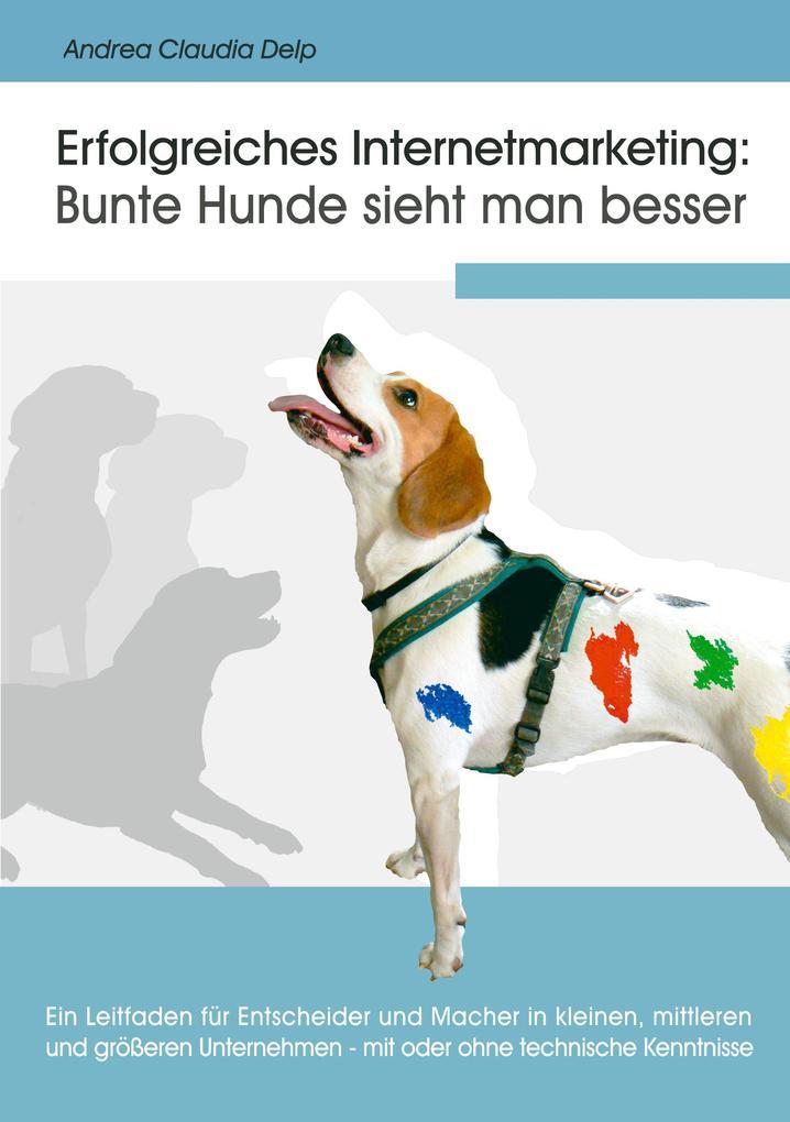 Erfolgreiches Internetmarketing: Bunte Hunde sieht man besser als Buch (gebunden)
