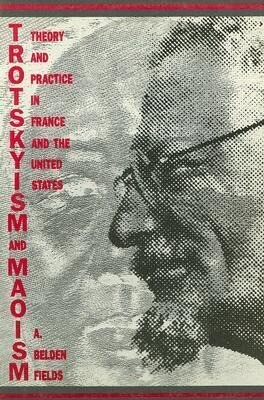 Trotskyism and Maoism: Theory and Practice in France and the United States als Taschenbuch