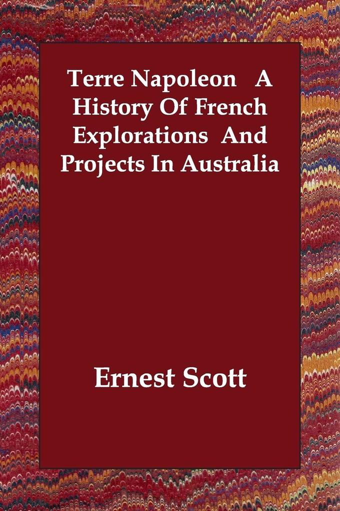 Terre Napoleon  A History Of French Explorations And Projects In Australia als Taschenbuch