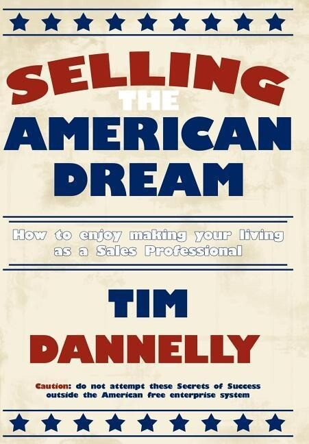 Selling The American Dream: How to enjoy making your living as a Sales Professional als Taschenbuch