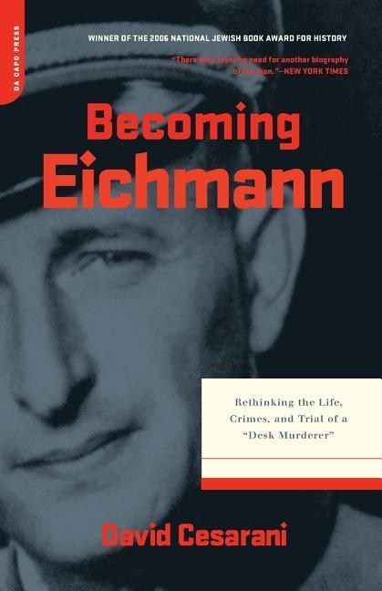 """Becoming Eichmann: Rethinking the Life, Crimes, and Trial of a """"desk Murderer"""" als Taschenbuch"""