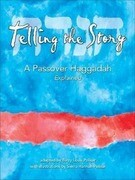Telling the Story: A Passover Haggadah Explained