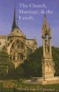 The Church, Marriage, and the Family: Proceedings from the 27th Annual Convention of the Fellowship of Catholic Scholars, September 24-26, 2004 Pittsb