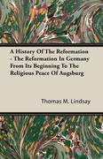A History Of The Reformation - The Reformation In Germany From Its Beginning To The Religious Peace Of Augsburg