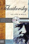 Tchaikovsky: His Life & Music [With 2 CDs]