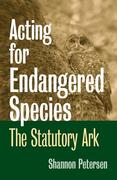 Acting for Endangered Species: The Statutory Ark