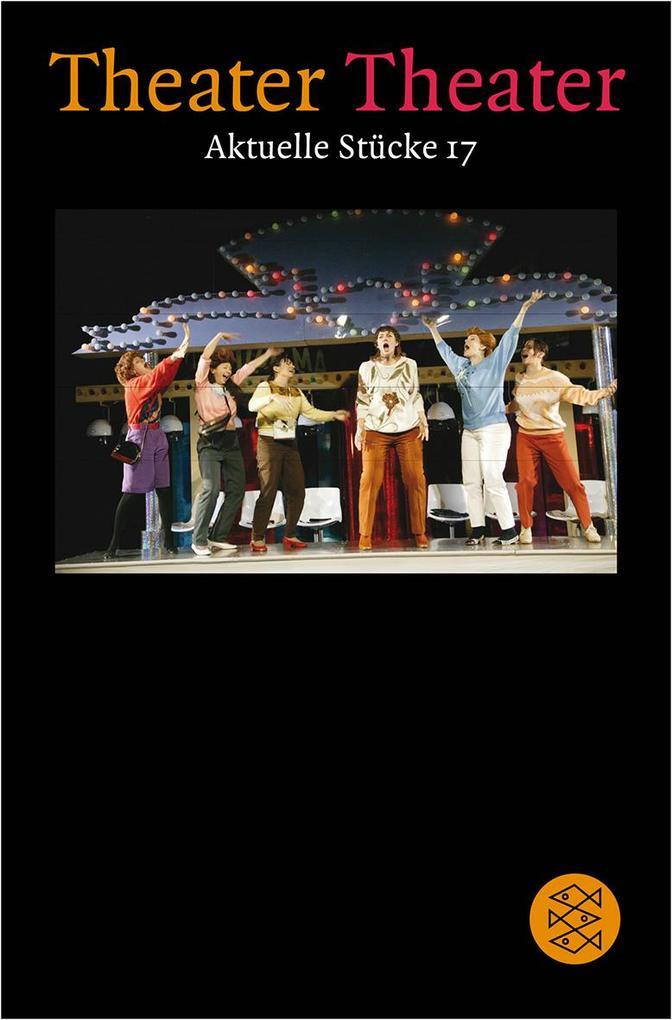 Theater Theater. Aktuelle Stücke 17 als Taschenbuch