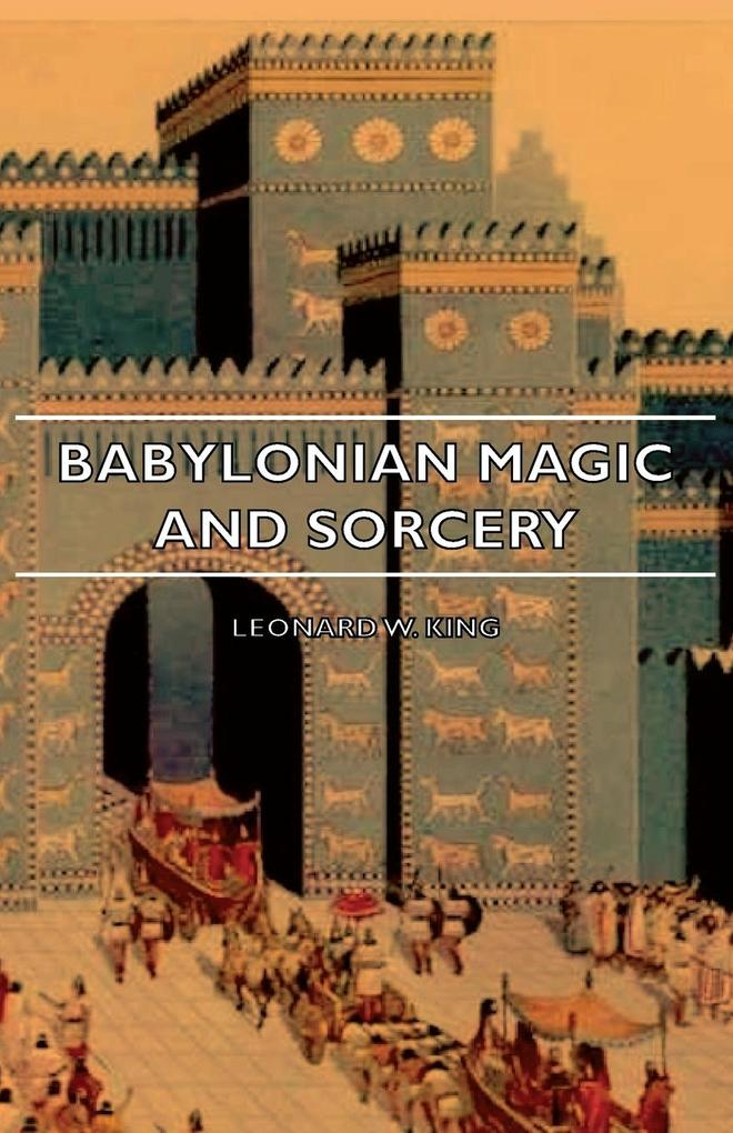 Babylonian Magic and Sorcery - Being the Prayers for the Lifting of the Hand - The Cuneiform Texts of a Broup of Babylonian and Assyrian Incantations als Taschenbuch