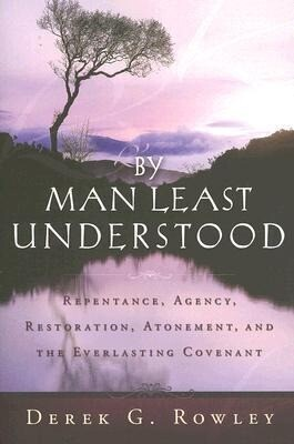 By Man Least Understood: Repentance, Agency, Restoration, Atonement and the Everlasting Covenant als Taschenbuch