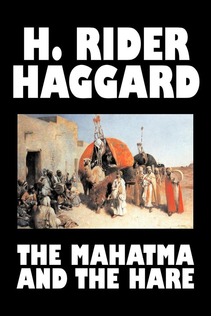 The Mahatma and the Hare by H. Rider Haggard, Fiction, Fantasy, Historical, Occult & Supernatural, Fairy Tales, Folk Tales, Legends & Mythology als Taschenbuch