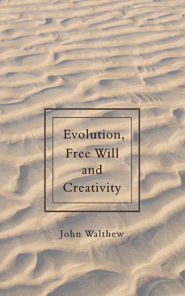 Evolution, Free Will and Creativity als Taschenbuch