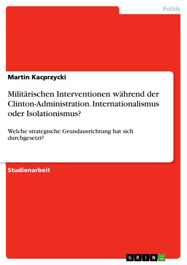 Militärischen Interventionen während der Clinton-Administration. Internationalismus oder Isolationis als Buch (kartoniert)