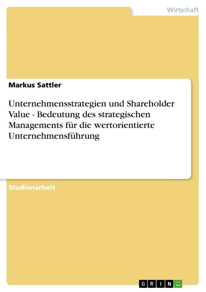 Unternehmensstrategien und Shareholder Value - Bedeutung des strategischen Managements für die wertorientierte Unternehmensführung als Buch (kartoniert)