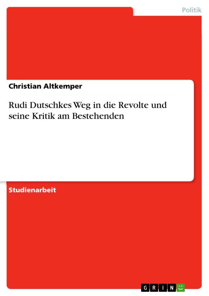 Rudi Dutschkes Weg in die Revolte und seine Kritik am Bestehenden als Buch (kartoniert)