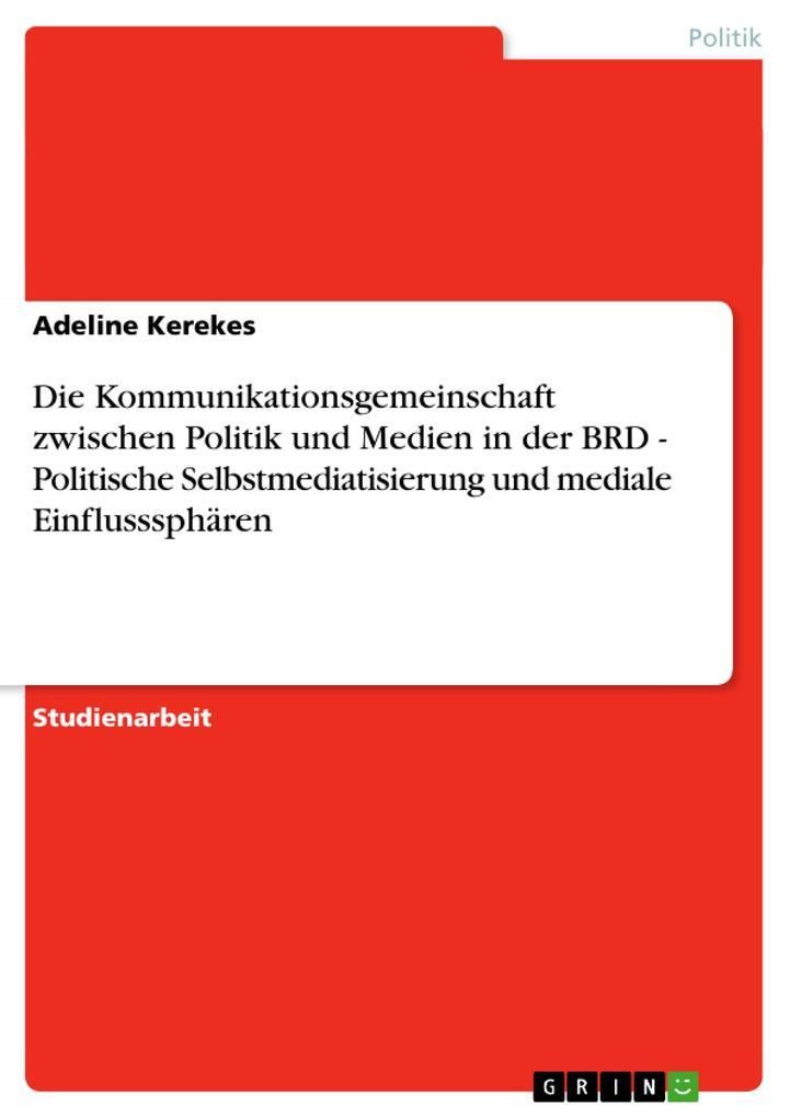 Die Kommunikationsgemeinschaft zwischen Politik und Medien in der BRD - Politische Selbstmediatisier als Buch (kartoniert)