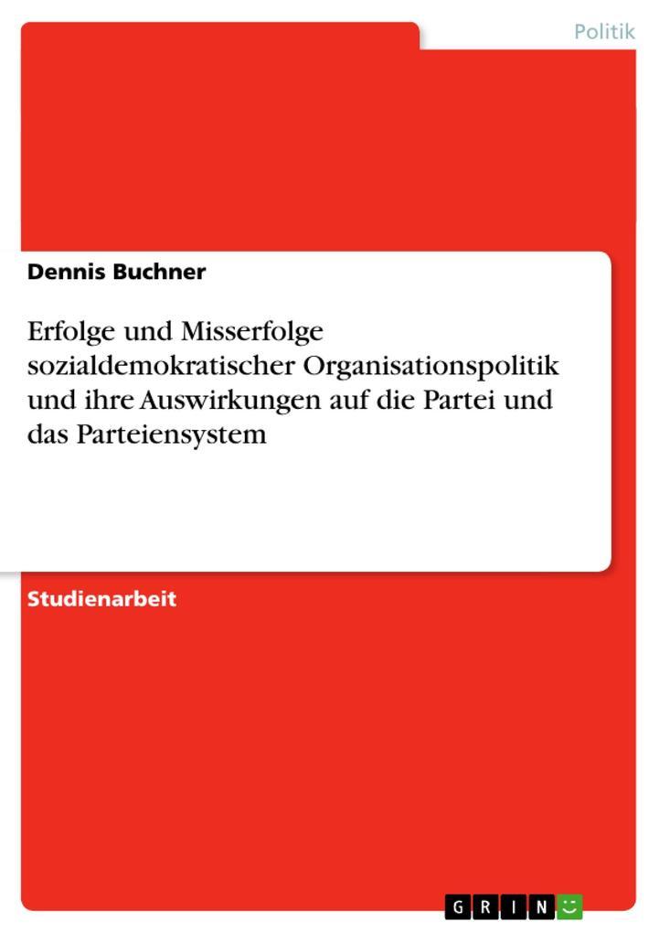 Erfolge und Misserfolge sozialdemokratischer Organisationspolitik und ihre Auswirkungen auf die Partei und das Parteiensystem als Buch (kartoniert)