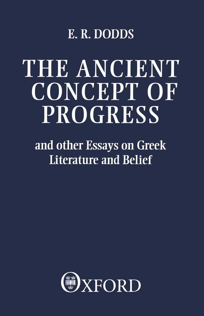 The Ancient Concept of Progress and Other Essays on Greek Literature and Belief als Buch (kartoniert)