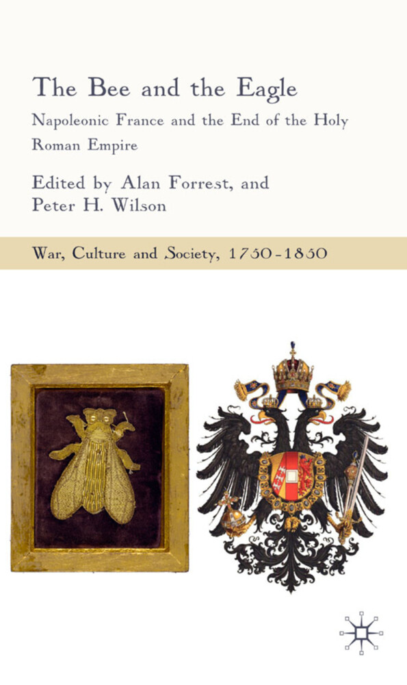 The Bee and the Eagle: Napoleonic France and the End of the Holy Roman Empire, 1806 als Buch (gebunden)