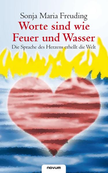 Worte sind wie Feuer und Wasser - Die Sprache des Herzens erhellt die Welt als Buch (kartoniert)