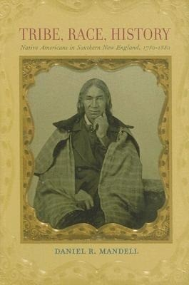 Tribe, Race, History: Native Americans in Southern New England, 1780-1880 als Buch (gebunden)