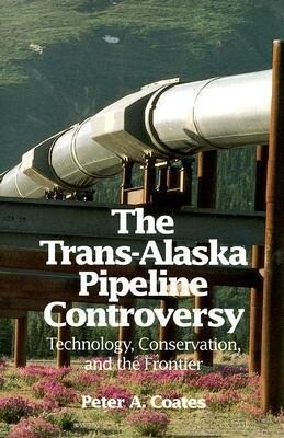 The Trans-Alaskan Pipeline Controversy: Technology, Conservation, and the Frontier als Taschenbuch