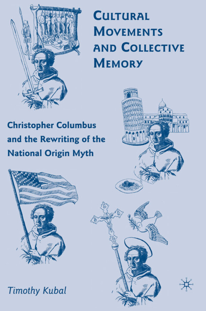 Cultural Movements and Collective Memory: Christopher Columbus and the Rewriting of the National Origin Myth als Buch (gebunden)