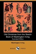 Old Christmas from the Sketch Book of Washington Irving (Illustrated Edition) (Dodo Press)
