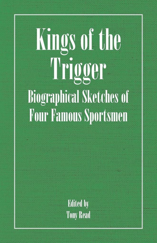 Kings of the Trigger - Biographical Sketches of Four Famous Sportsmen als Buch (kartoniert)