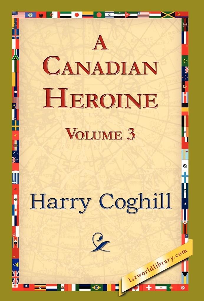 A Canadian Heroine, Volume 3 als Buch (gebunden)