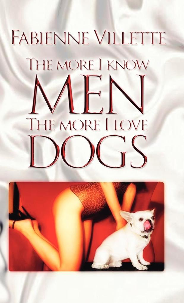 The More I Know Men, the More I Love Dogs als Buch (gebunden)