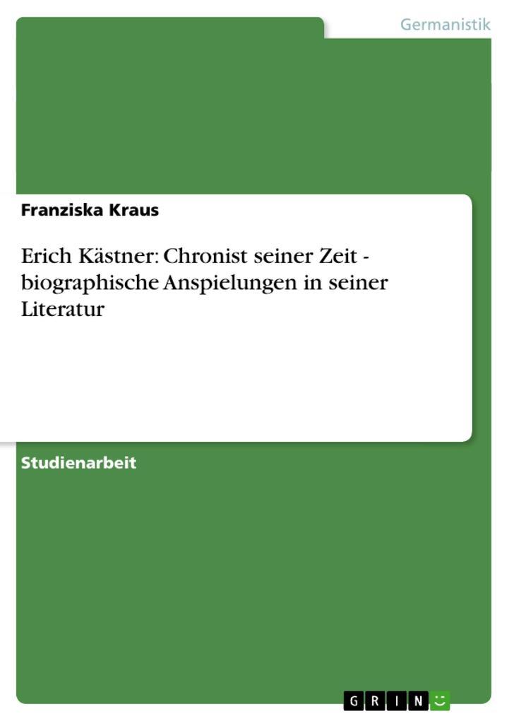 Erich Kästner: Chronist seiner Zeit - biographische Anspielungen in seiner Literatur als Buch (kartoniert)
