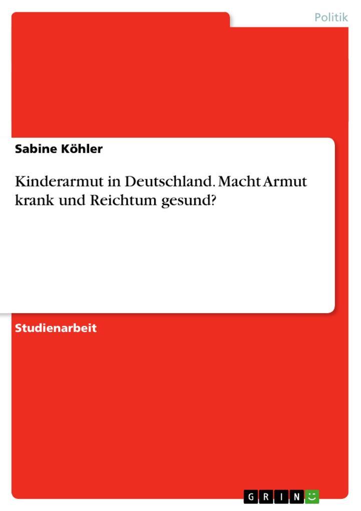 Kinderarmut in Deutschland. Macht Armut krank und Reichtum gesund? als Buch (kartoniert)