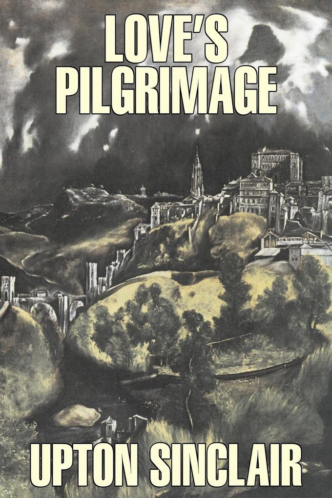 Love's Pilgrimage by Upton Sinclair, Fiction, Classics, Literary als Taschenbuch