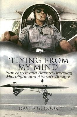 Flying from My Mind: Innovative and Record-breaking Microflight and Aircraft Designs als Buch (gebunden)