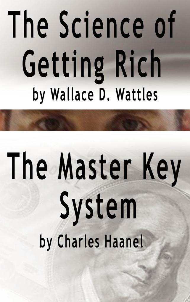 The Science of Getting Rich by Wallace D. Wattles AND The Master Key System by Charles Haanel als Buch (gebunden)